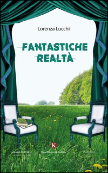 Fantastiche realtà - Lorenza Lucchi |