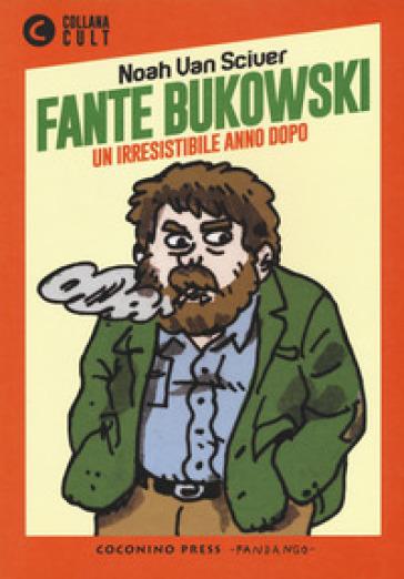 Fante Bukowski. 2. - Noah Van Sciver |