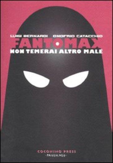 Fantomax. Non temerai altro male - Onofrio Catacchio |