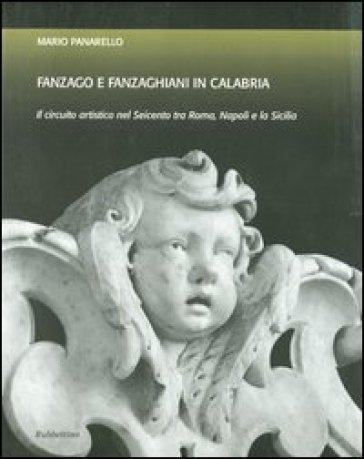 Fanzago e Fanzaghiani in Calabria. Il circuito artistico nel Seicento tra Roma, Napoli e la Sicilia - Mario Panarello |