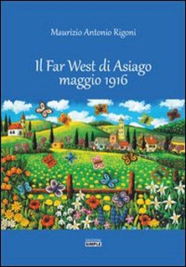 Il Far West di Asiago maggio 1916 - Maurizio A. Rigoni  