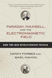 Faraday, Maxwell, and the Electromagnetic Field
