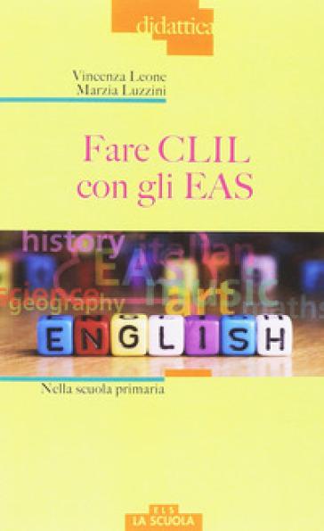 Fare CLIL con gli EAS alla scuola primaria - Vincenza Leone pdf epub