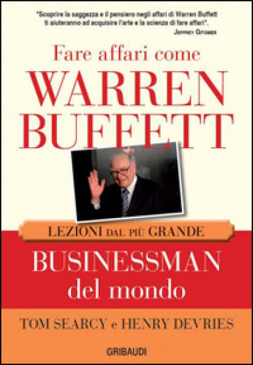 Fare affari come Warren Buffett. Lezioni dal più grande businessman del mondo - Tom Searcy | Jonathanterrington.com
