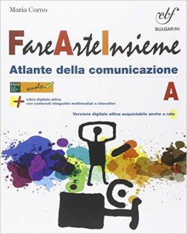 Fare arte insieme. Vol. A-B. Laboratorio Con e-book. per la Scuola media. Con espansione online - Lucia Lazotti | Rochesterscifianimecon.com