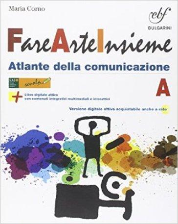 Fare arte insieme. Vol. A. Per la Scuola media. Con e-book. Con espansione online - Lucia Lazotti |