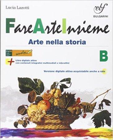 Fare arte insieme. Vol. B. Per la Scuola media. Con e-book. Con espansione online - Lucia Lazotti  