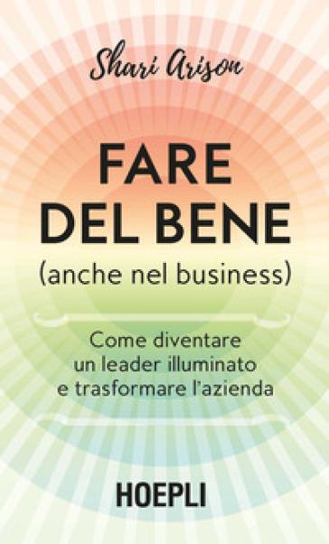 Fare del bene (anche nel business). Come diventare un leader illuminato e trasformare l'azienda - Shari Arison | Thecosgala.com