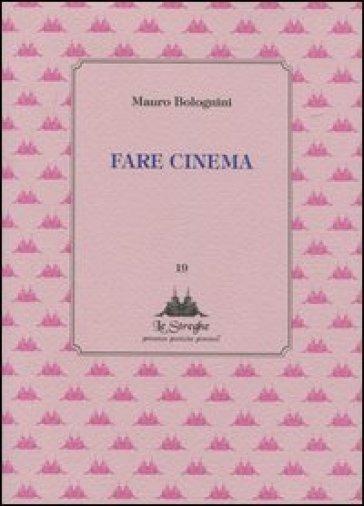 Fare cinema - Mauro Bolognini |