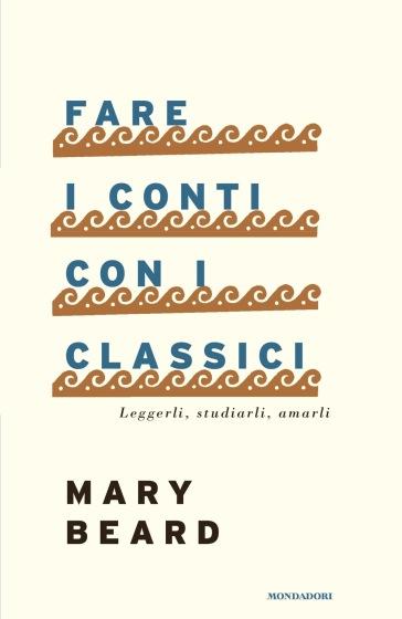 Fare i conti con i classici. Leggerli, studiarli, amarli - Mary Beard pdf epub