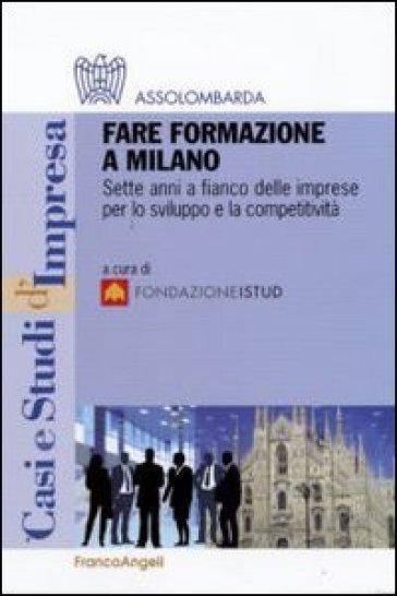 Fare formazione a Milano. Sette anni a fianco delle imprese per lo sviluppo e la competitività - Fondazione Istud | Rochesterscifianimecon.com