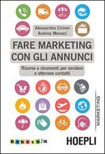 Fare marketing con gli annunci. Risorse e strumenti per vendere e ottenere contatti - Alessandro Cirinei | Thecosgala.com