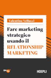 Fare marketing strategico usando il Relationship marketing - Valentina Vellucci