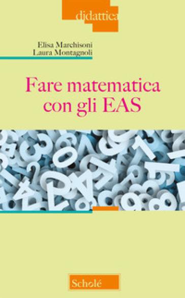 Fare matematica con gli EAS - Elisa Marchisoni |