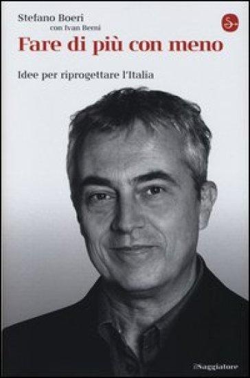 Fare di più con meno. Idee per riprogettare l'Italia - Stefano Boeri |