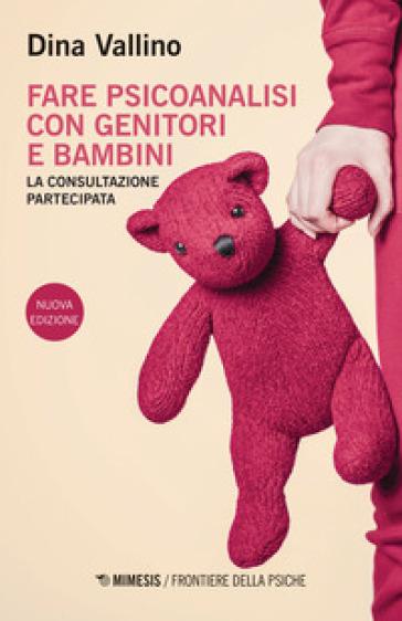 Fare psicoanalisi con genitori e bambini. La consultazione partecipata - Dina Vallino | Thecosgala.com