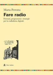Fare radio. Formati, programmi e strategie per la radiofonia digitale