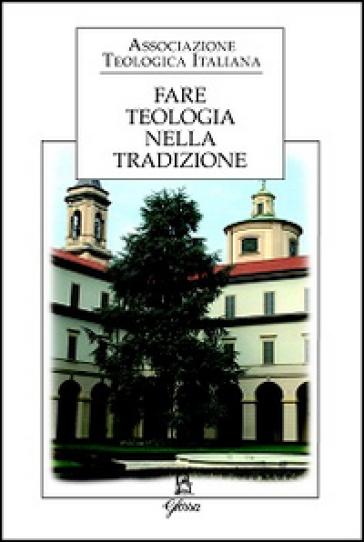 Fare teologia nella tradizione - Associazione teologica italiana | Rochesterscifianimecon.com
