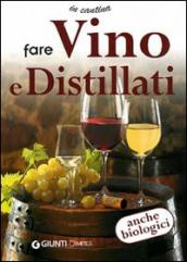 Fare vino e distillati. Ediz. illustrata