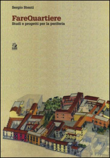 Farequartiere. Studi e progetti per la periferia - Sergio Stenti |