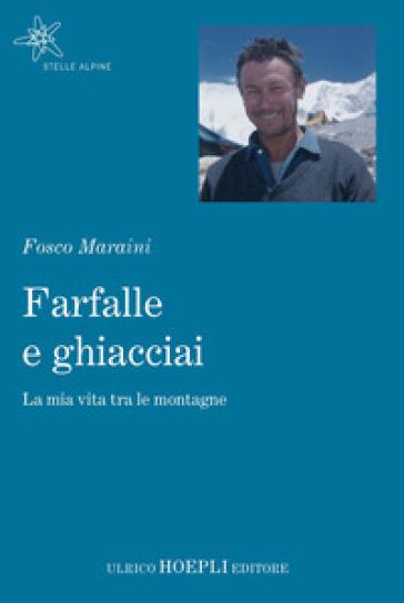 Farfalle e ghiacciai. La mia vita tra le montagne - Fosco Maraini | Ericsfund.org