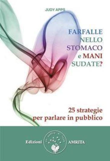 Farfalle nello stomaco e mani sudate? 25 strategie per parlare in pubblico - Judy Apps |