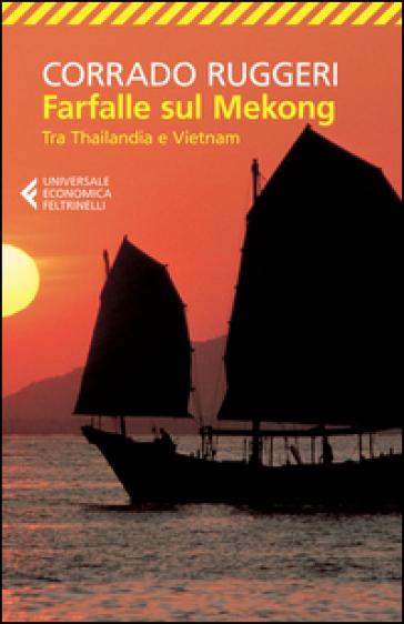 Farfalle sul Mekong. Tra Thailandia e Vietnam - Corrado Ruggeri |