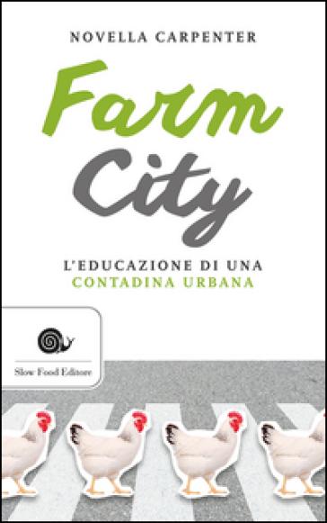 Farm city. L'educazione di una contadina urbana - Novella Carpenter   Kritjur.org