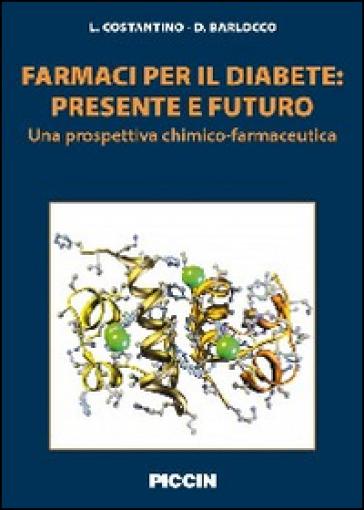 Farmaci per il diabete. Presente e futuro. Una prospettiva chimico-farmaceutica - Luca Costantino | Thecosgala.com