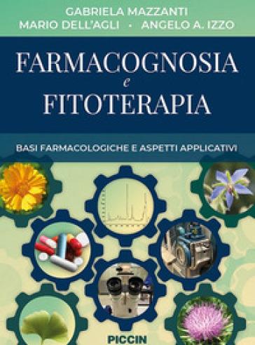 Farmacognosia e fitoterapia. Basi farmacologiche e aspetti applicativi - Gabriella Mazzanti |