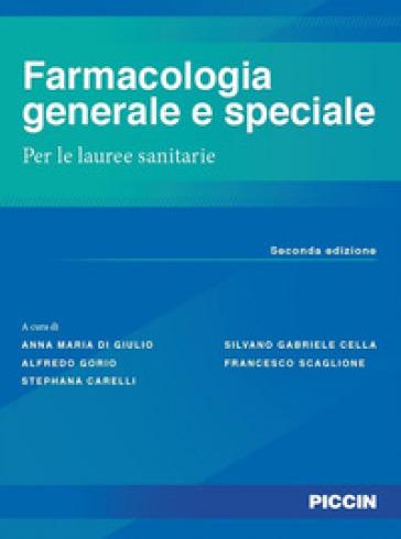 Farmacologia generale e speciale. Per le lauree sanitarie - Anna Maria Di Giulio |