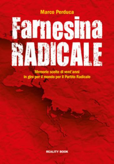 Farnesina radicale. Venti anni di memorie scelte in giro per il mondo per il Partito Radicale - Marco Perduca | Kritjur.org