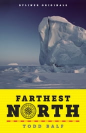 Farthest North: America s First Arctic Hero and His Horrible, Wonderful Voyage to the Frozen Top of the World