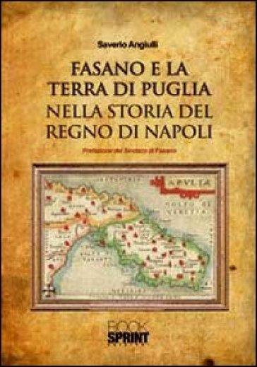 Fasano e la terra di Puglia nella storia del Regno di Napoli - Saverio Angiulli | Kritjur.org