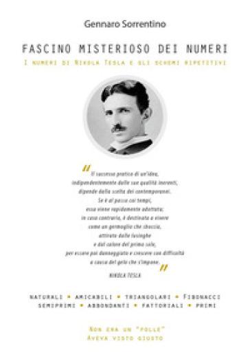 Fascino misterioso dei numeri. I numeri di Nikola Tesla e gli schemi ripetitivi - Gennaro Sorrentino |