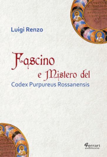 Fascino e mistero del Codex Purpureus Rossanensis - Luigi Renzo |