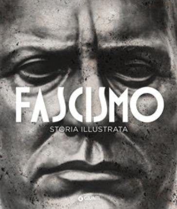 Fascismo. Storia illustrata - Francesca Tacchi | Rochesterscifianimecon.com