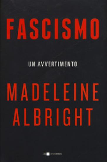 Fascismo. Un avvertimento - Madeleine Albright | Rochesterscifianimecon.com