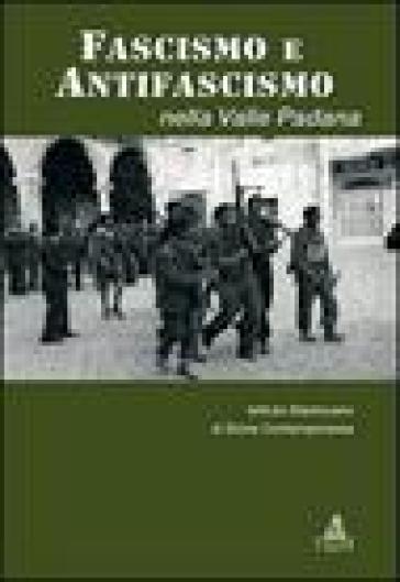 Fascismo e antifascismo nella valle padana - Istituto mantovano di storia contemporanea | Thecosgala.com