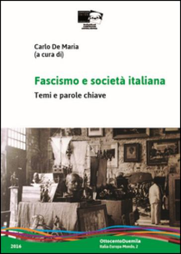 Fascismo e società italiana. Temi e parole-chiave - C. De Maria |