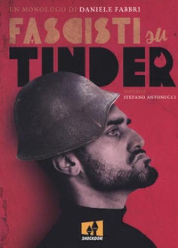Fascisti su Tinder. Un monologo - Daniele Fabbri  