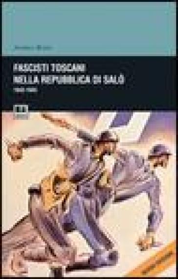 Fascisti toscani nella repubblica di Salò (1943-1945) - Andrea Rossi | Jonathanterrington.com
