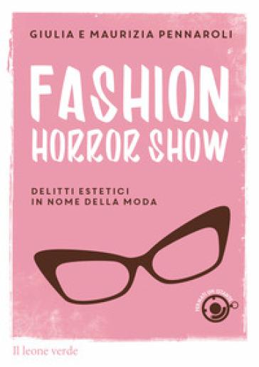 Fashion horror show. Delitti estetici in nome della moda - Giulia Pennaroli | Ericsfund.org