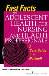 Fast Facts on Adolescent Health for Nursing and Health Professionals