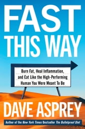 Fast This Way: Burn Fat, Heal Inflammation and Eat Like the High-Performing Human You Were Meant to Be