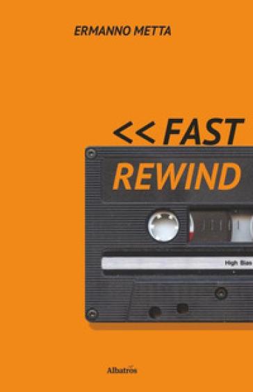 Fast rewind - Ermanno Metta |