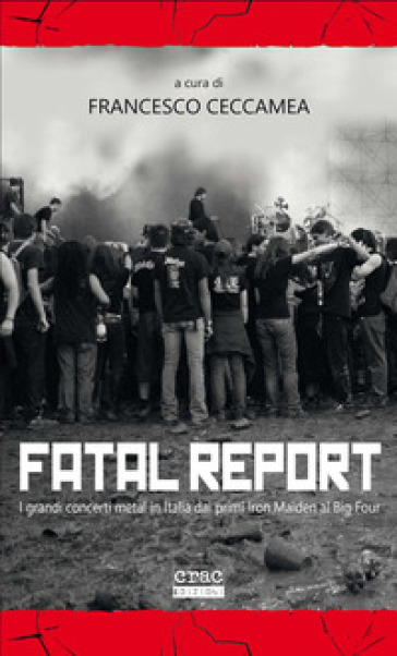 Fatal report. I grandi concerti metal in Italia dai primi Iron Maiden al Big Four - F. Ceccamea | Thecosgala.com