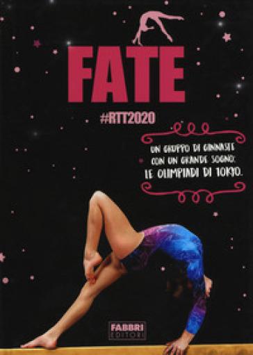 Fate #RTT2020. Un gruppo di ginnaste con un grande sogno: le olimpiadi di Tokyo - Silvia Ferraris |