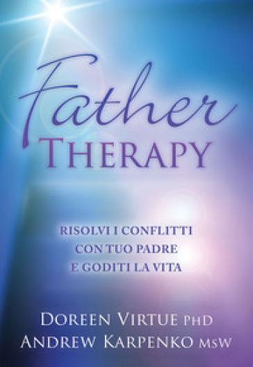 Father therapy. Risolvi i problemi con tuo padre e goditi la vita - Doreen Virtue |