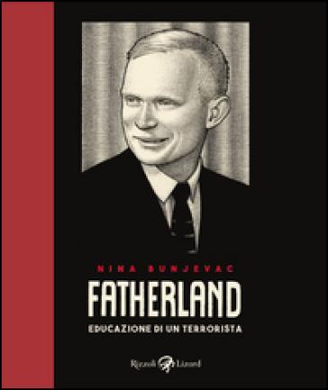 Fatherland. Educazione di un terrorista - Nina Bunjevac | Rochesterscifianimecon.com